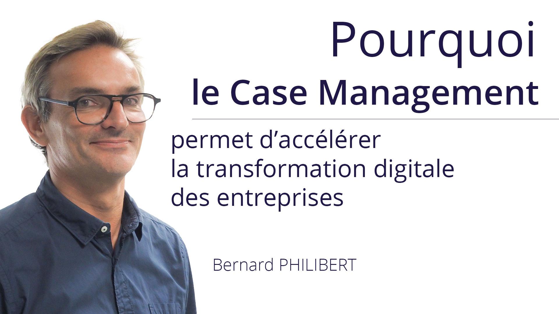 Pourquoi le Case Management permet d'accélérer la transformation digitale des entreprises